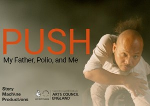 PUSH: My Father, Polio, and Me by Sarah Passingham is a 'lion-hearted' production brought to life in dance, film, and live reading.