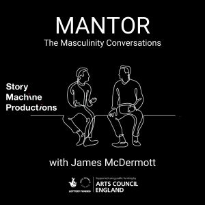 MANTOR: The Masculinity Conversations. A podcast exploring masculinity in the 21st century. Hosted by James McDermott.