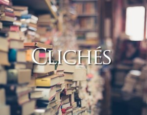 Thoughts on Clichés