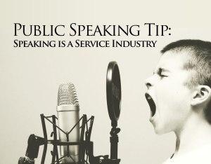 Public Speaking Tip: Speaking is a Service Industry
