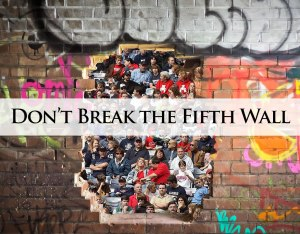 Don't Break the Fifth Wall