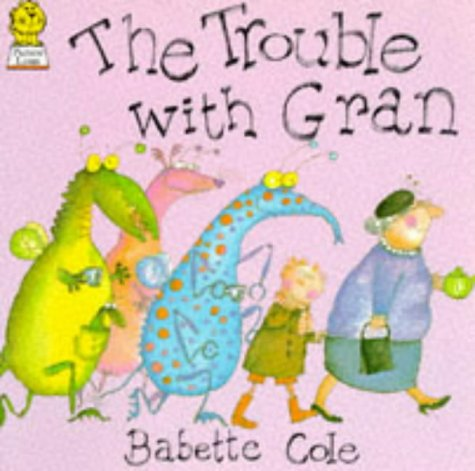 The Trouble with Gran by Babette Cole