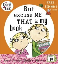 Charlie and Lola: But Excuse Me That is My Book: Lauren Child - Story Snug
