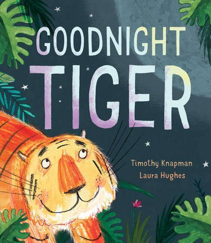 Goodnight Tiger by Timothy Knapman & Laura Hughes