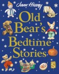 Old Bear's Bedtime Stories - Jane Hssey