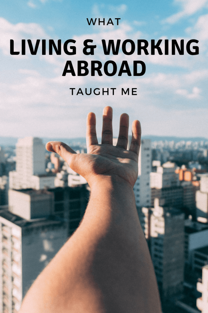 Living and working abroad is an experience like no other. It comes with life lessons too. Read on to find out what I learnt from living and working abroad.