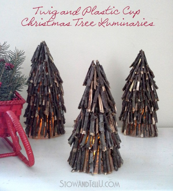 Make rustic holiday luminaries with twigs, clear plastic cups and flameless candles from Stow and Tell U