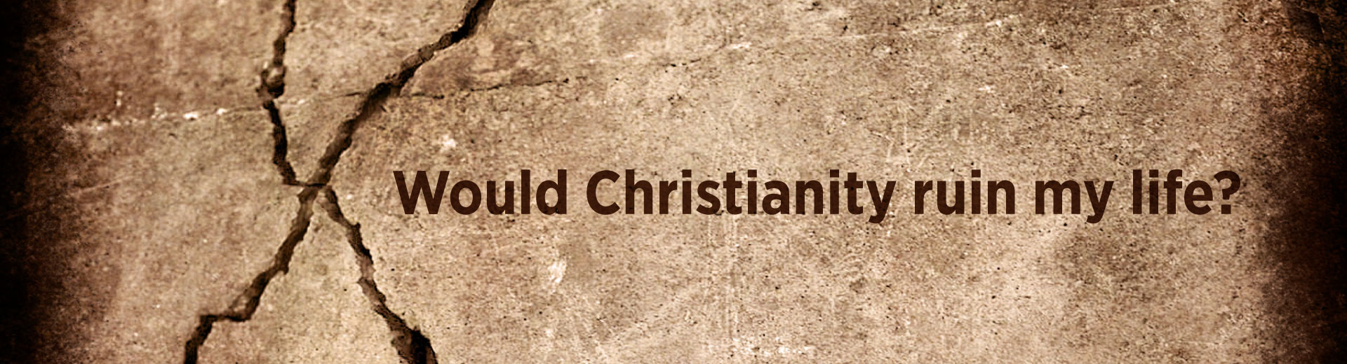 Would Christianity ruin my life?