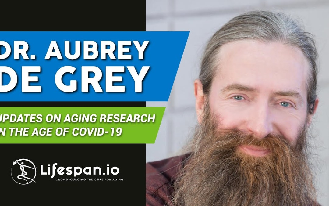 Aging Research in the Age of COVID-19 (Brent Nally and Dr Aubrey de Grey)