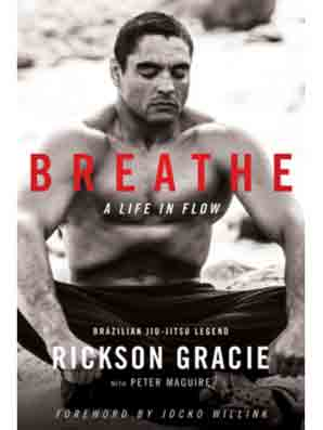 Fitness Reading For The Week : Breathe: A Life in Flow (Rickson Gracie, Peter Maguire)