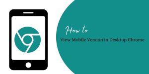 View Mobile Version in Desktop Chrome