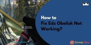 How to Fix Edz Obelisk Not Working