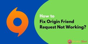 How to Fix Origin Friend Request Not Working