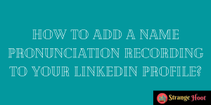 Add a Name Pronunciation Recording to Your LinkedIn