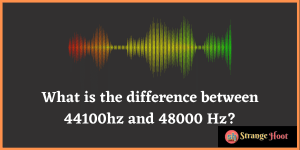 What is the difference between 44100hz and 48000 Hz
