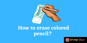 How to erase colored pencil