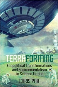 Terraforming: Ecopolitical Transformations and Environmentalism in Science Fiction cover