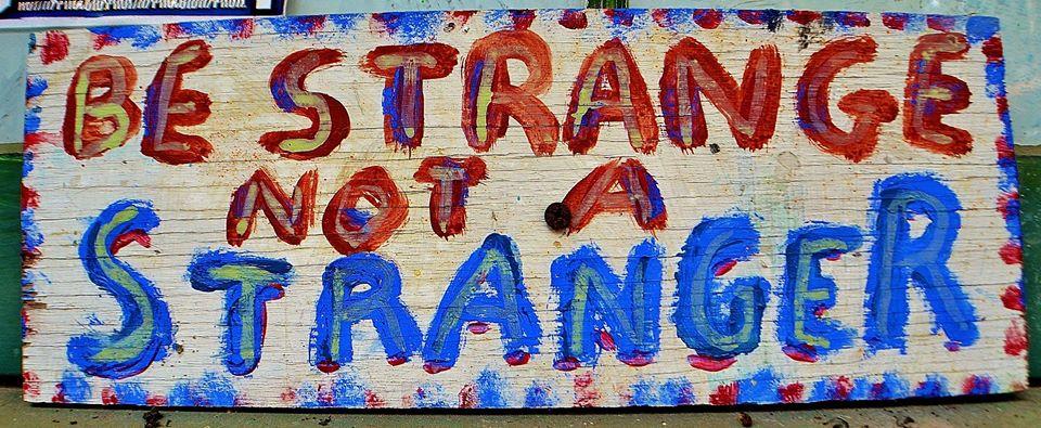 Be Strange Not A Stranger