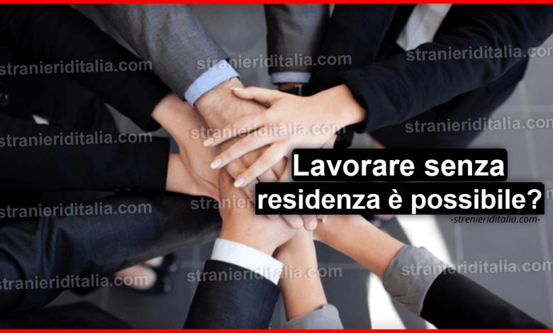 Lavorare in italia senza residenza per un extracomunitario è possibile?