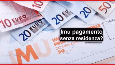 Photo of Imu pagamento obbligatorio anche senza residenza? Ecco la verità..
