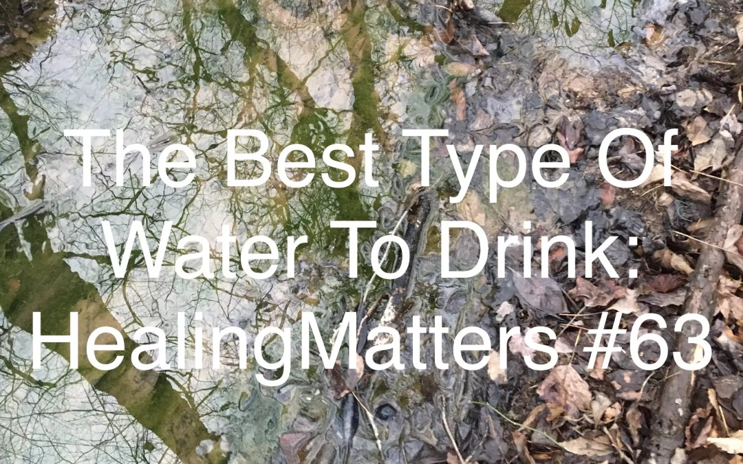 All You Even Needed To Know About Water: HealingMatters #63