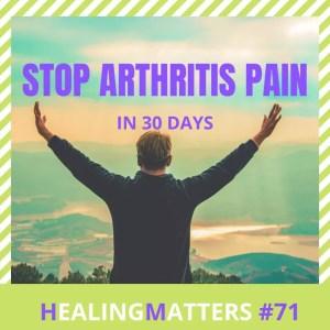 Stop Arthritis Pain In 30 Days: HealingMatters 71