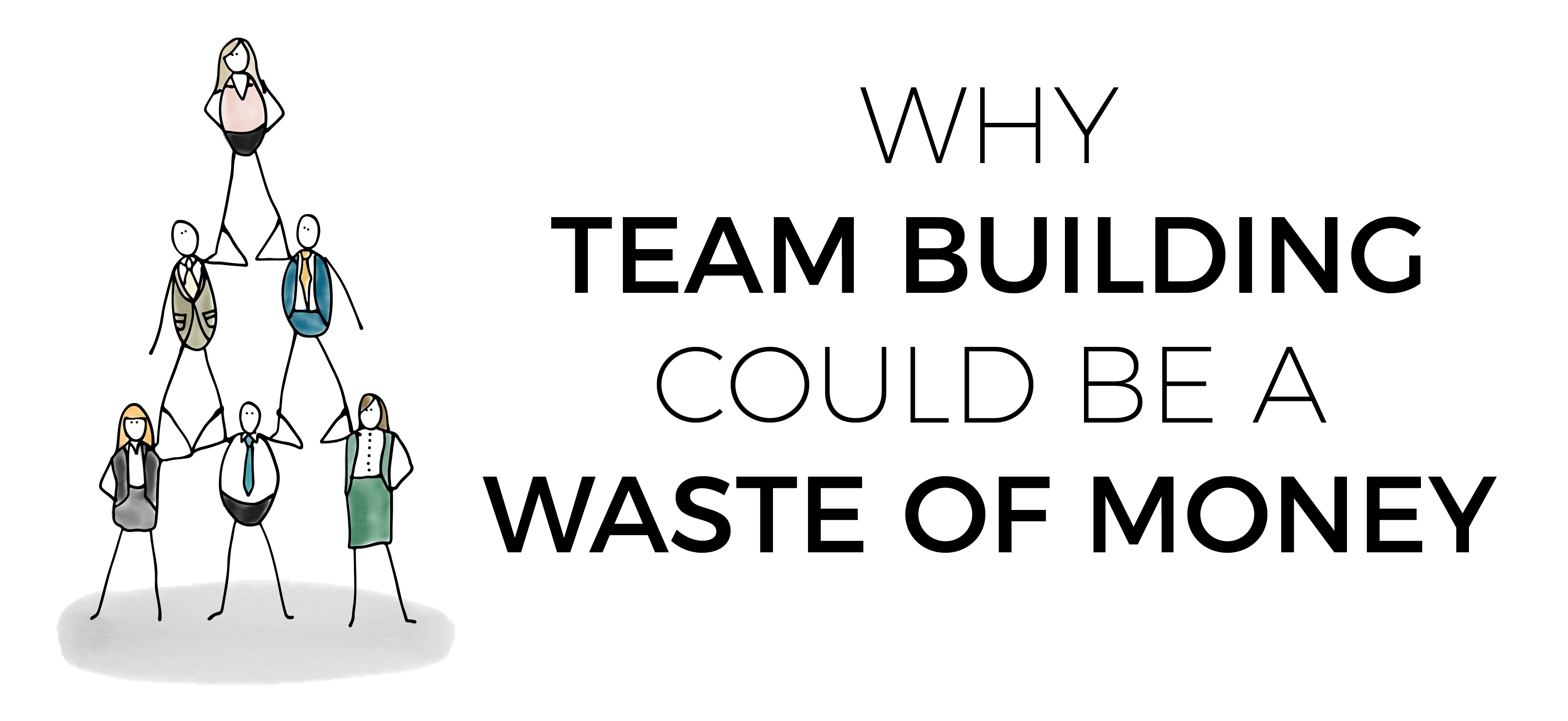 Why Team Building Could be a Waste of Money