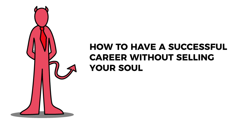How To Have A Successful Career Without Selling Your Soul