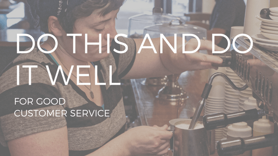 "TEXT READING ""DO THIS AND DO IT WELL FOR GOOD CUSTOMER SERVICE"" OVER A PHOTO OF A WOMAN POURING A COFFEE"