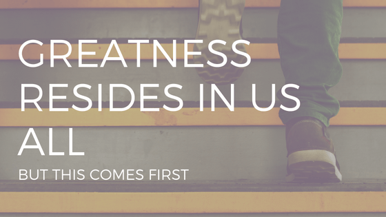 "TEXT READING ""GREATNESS RESIDES IN US ALL"" OVER PHOTO OF FEET CLIMBING CONCRETE STAIRS"