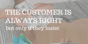 """Close up of woman's hands handing american cash to a man. White lettering over readying """"the customer is always right but only"""