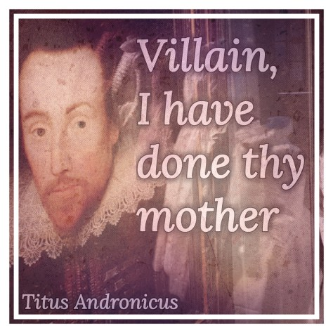 Villain, I have done thy mother - one of the top 5 Shakespeare insults on Stratfordblog.com