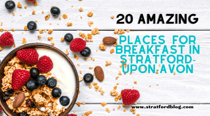 20 amazing places for breakfast in Stratford-upon-Avon
