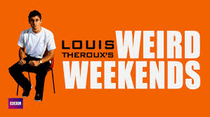 Louis Theroux' Weird Weekends