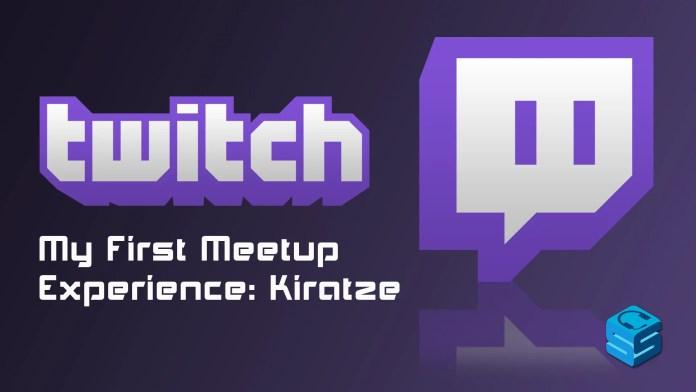 Twitch First Meetup Experience Kiratze