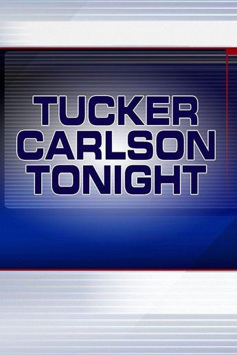 Watch Tucker Carlson Tonight Online | All Seasons | Full ...