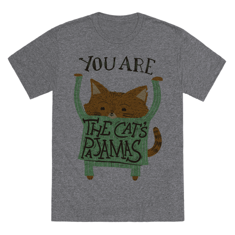 You are the Cat's Pajamas