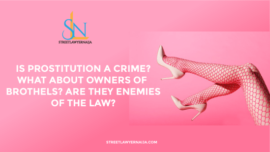 Is Prostitution A Crime? What About Owners of Brothels? Are they Enemies of the Law?