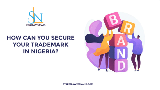 How Can You Secure Your Trademark in Nigeria?