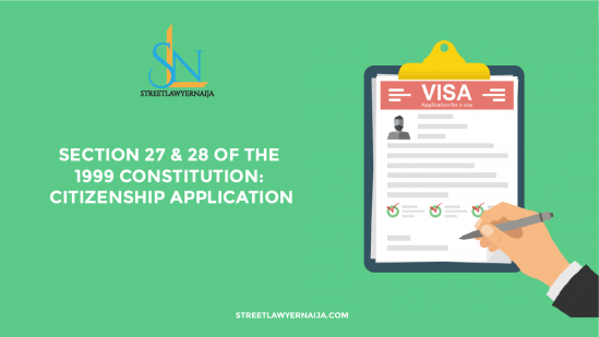 Section 27 and 28 of the 1999 Constitution: Citizenship Application