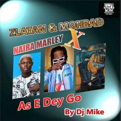 Naire Marley Ft Zlatan & Mohbad – As e dey go (remix)