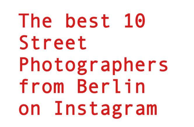 best 10 street photographers from Berlin