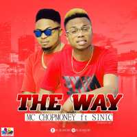 Download Mc Chop Money ft Sinic  The way