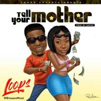 Download Loops- Tell your Mother | @Loopsoffficial