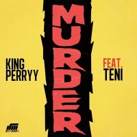 King Perryy – Murder Ft. Teni