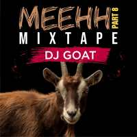 Mixtape: Dj Goat - Meehh Part 8 Mixtape