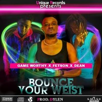 Game worthy -Bounce your waist ft. (Fetson Kanu N Dean)