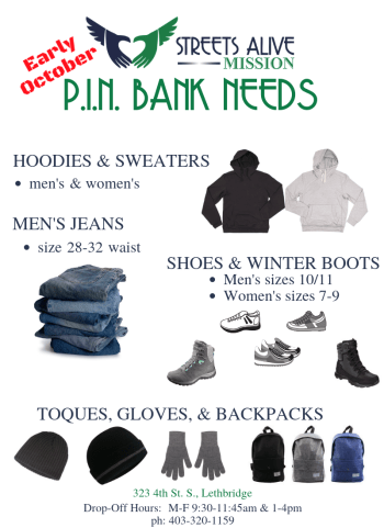 PIN Bank Needs: Men's Jeans (28-32 waist);  Men's Hoodies;  Men's Shoes (size 10/11);  Women's Hoodies;  Women's Shoes (size 7-9);  Women's Winter Boots (size 7-9);   Toques;  Gloves;  Backpacks.