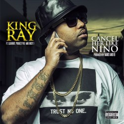 [Single] King Ray ft Cashout, Project Pat and Juicy J - Cancel Her + Video