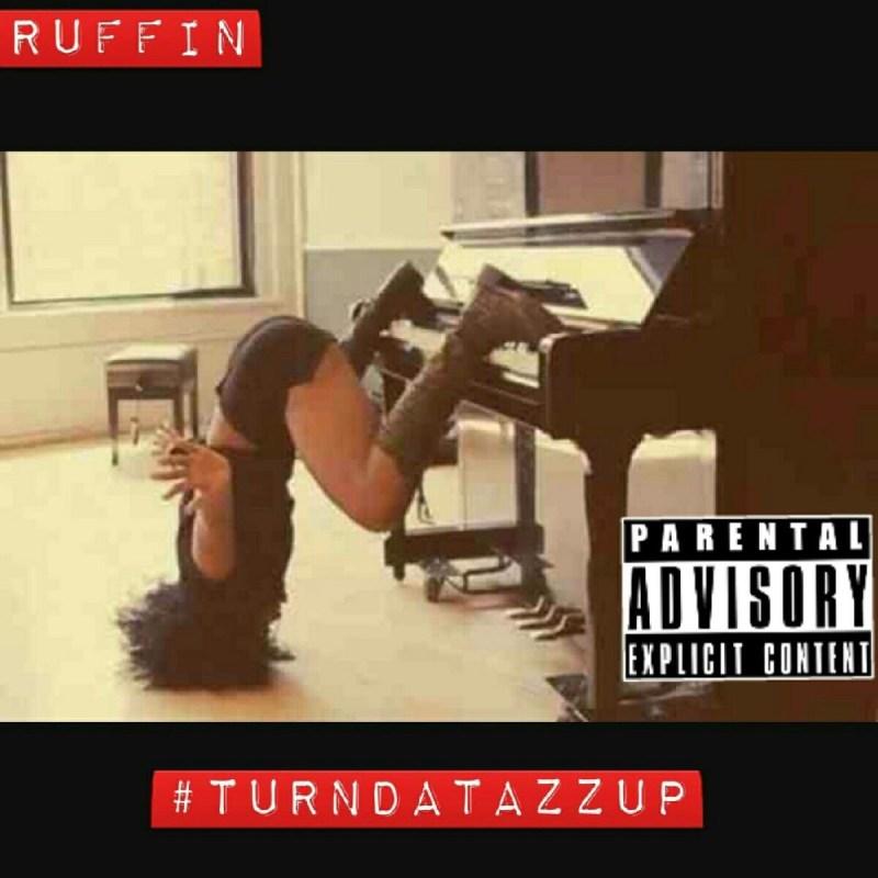 [Single] Ruffin #TurnDatAzzUp